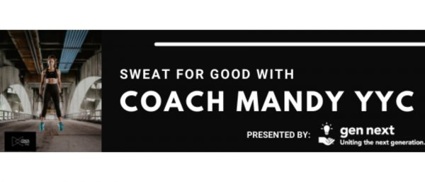 Sweat for good with Coach Mandy YYC. Presented by Gen Next.